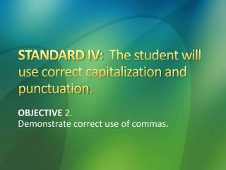 STANDARD IV:   The student will use correct capitalization and punctuation.