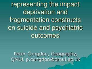 Spatial SEM methods for representing the impact deprivation and fragmentation constructs on suicide and psychiatric outc