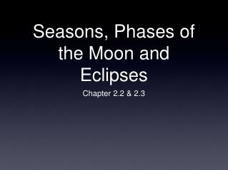 Seasons, Phases of the Moon and Eclipses