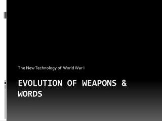 Evolution of Weapons & Words