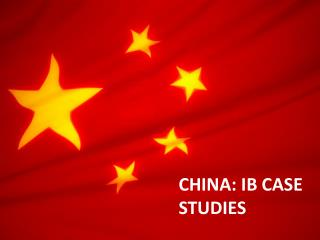 CHINA: IB CASE STUDIES