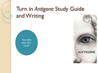 Turn in  Antigone  Study Guide and Writing