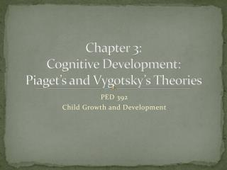 Chapter 3:  Cognitive Development: Piaget's and  Vygotsky's  Theories