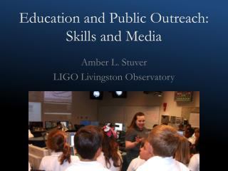Education and Public Outreach:  Skills and Media