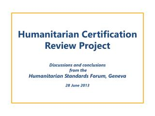 Humanitarian Certification  Review Project Discussions and conclusions  from the