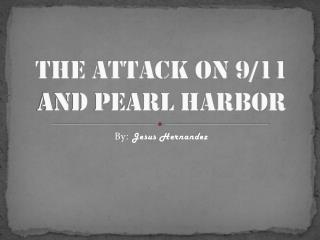 The attack on 9/11 and Pearl Harbor