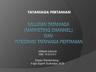 SALURAN TATANIAGA  (MARKETING CHANNEL) dan integrasi tataniaga pertanian