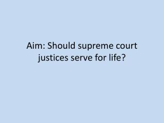 Aim: Should supreme court justices serve for life?