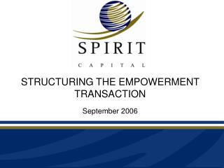 STRUCTURING THE EMPOWERMENT TRANSACTION September 2006
