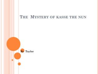 The  Mystery of  kasse  the nun