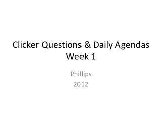 Clicker Questions & Daily Agendas Week 1