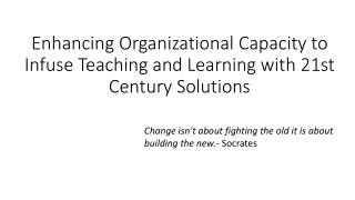 Enhancing Organizational Capacity to Infuse Teaching and Learning with 21st Century Solutions