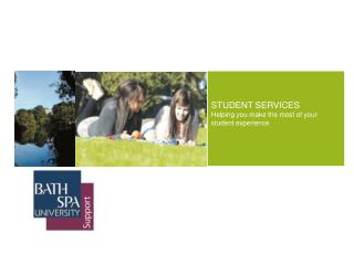 STUDENT SERVICES Helping you make the most of your student experience