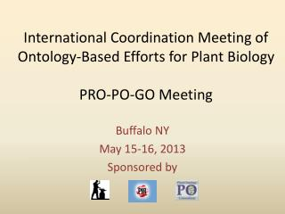 International Coordination Meeting of Ontology-Based Efforts for Plant Biology PRO-PO-GO Meeting