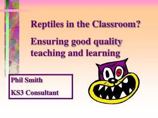 Reptiles in the Classroom? Ensuring good quality teaching and learning