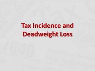 Tax Incidence and Deadweight Loss