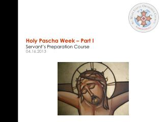 Holy  Pascha  Week – Part I Servant's Preparation Course