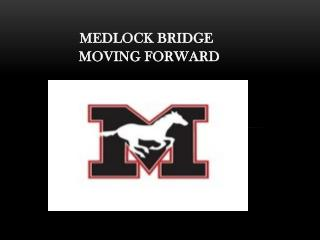Medlock Bridge      Moving  FOrward