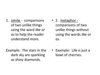 2.   metaphor -    comparisons of two unlike things without using the words  like  or  as.