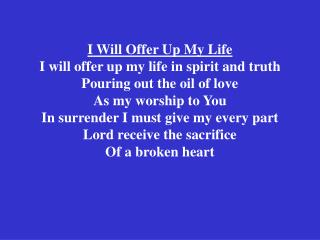 I Will Offer Up My Life I will offer up my life in spirit and ...