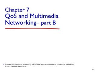 Chapter  7 QoS  and Multimedia Networking – part B