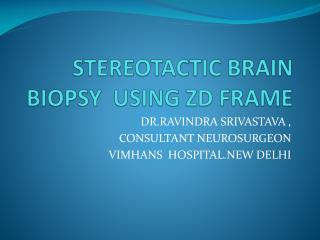 STEREOTACTIC BRAIN BIOPSY  USING ZD FRAME