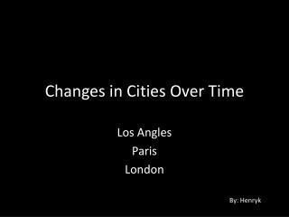 Changes in Cities  O ver  T ime