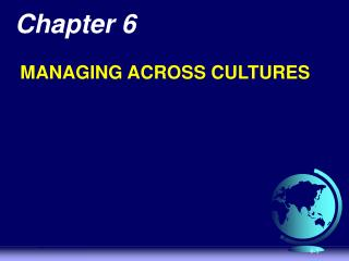 Chapter 6  MANAGING ACROSS CULTURES