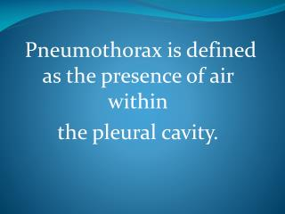 Pneumothorax  is defined as the presence of air within the pleural cavity.