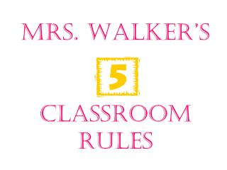 Mrs. Walker's Classroom Rules