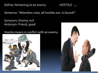 Define: Pertaining to an enemy                     HOSTILE  -\_-