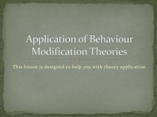 Application of Behaviour Modification Theories