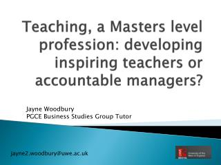 Teaching, a Masters level profession: developing inspiring teachers or accountable managers?