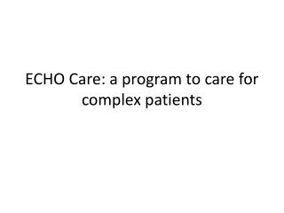 ECHO Care: a program to care for complex patients