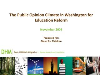 The Public Opinion Climate in Washington for Education Reform November 2009