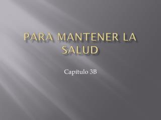 PARA MANTENER LA SALUD