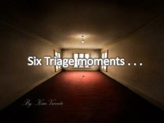 Six Triage moments . . .