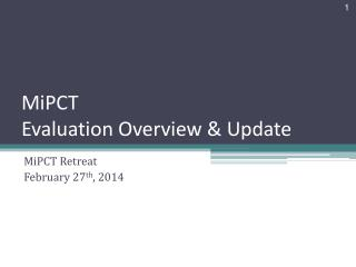 MiPCT Evaluation Overview & Update