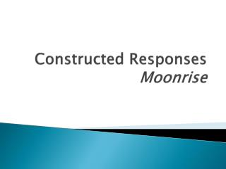 Constructed Responses Moonrise