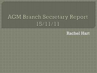 AGM Branch Secretary Report  15/11/11
