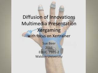 Diffusion of Innovations Multimedia Presentation Xergaming with focus on  Xertrainer