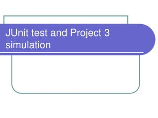 JUnit test and Project 3 simulation