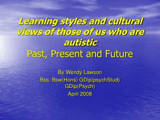 Learning styles and cultural views of those of us who are autistic Past, Present and Future