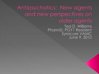 Antipsychotics:  New agents and new perspectives on older agents