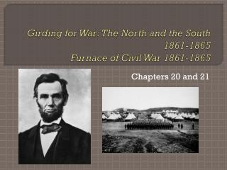 Girding for War: The North and the South 1861-1865  Furnace of Civil War 1861-1865