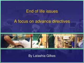 End of life issues A focus on advance directives
