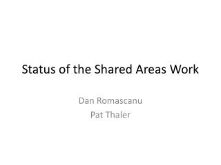 Status of the Shared Areas Work