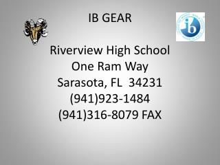 IB GEAR Riverview High School One Ram Way Sarasota, FL  34231 (941)923-1484 (941)316-8079 FAX
