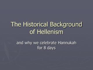 The Historical Background of  Hellenism