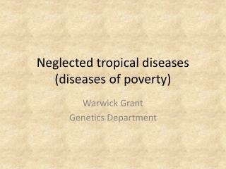 Neglected tropical diseases (diseases of poverty)